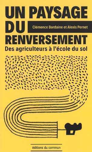 UN PAYSAGE DU RENVERSEMENT  -  DES AGRICULTEURS A L'ECOLE DU SOL