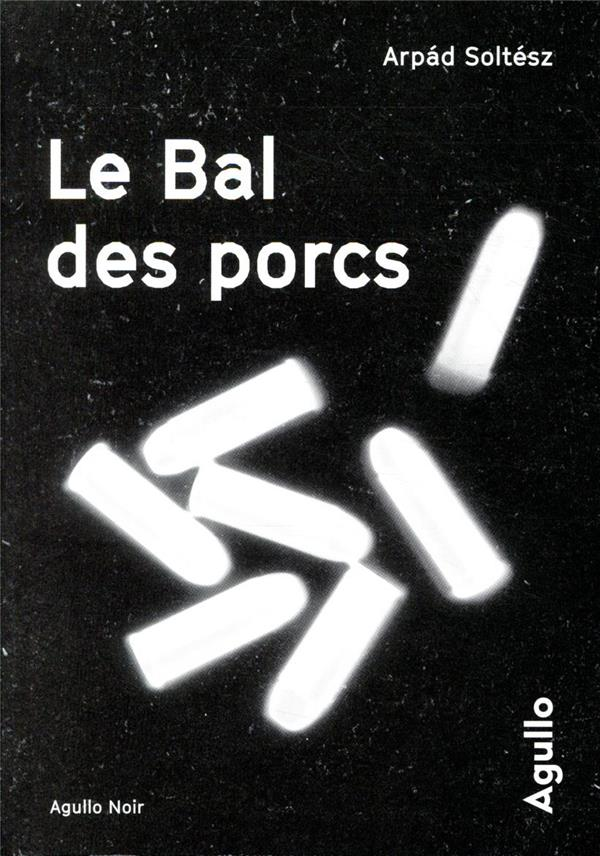 LE BAL DES PORCS SOLTESZ ARPAD AGULLO