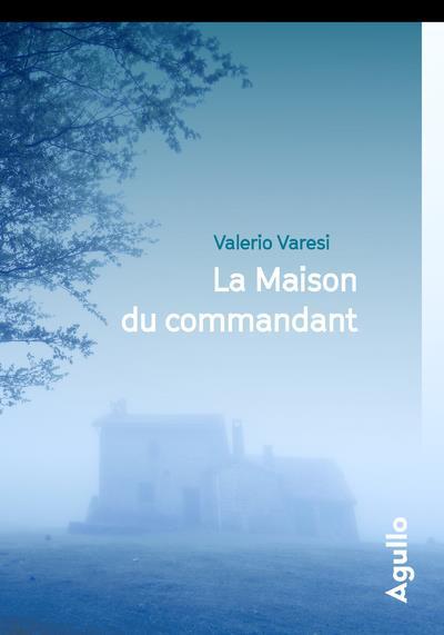 LA MAISON DU COMMANDANT VARESI VALERIO AGULLO
