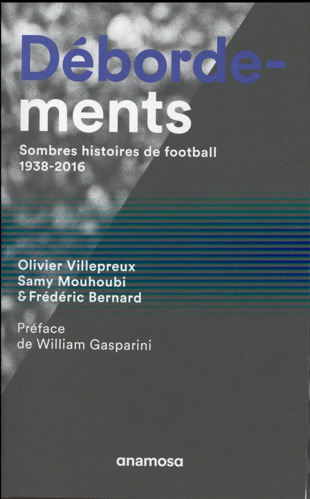 DEBORDEMENTS     SOMBRES HISTOIRES DE FOOTBALL, 1938 2016