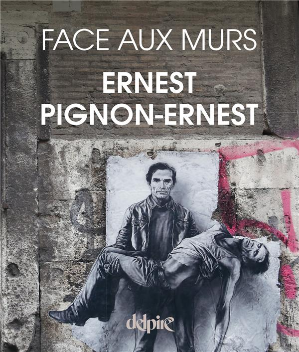 ERNEST PIGNON-ERNEST FACE AUX MURS COLLECTIF DELPIRE
