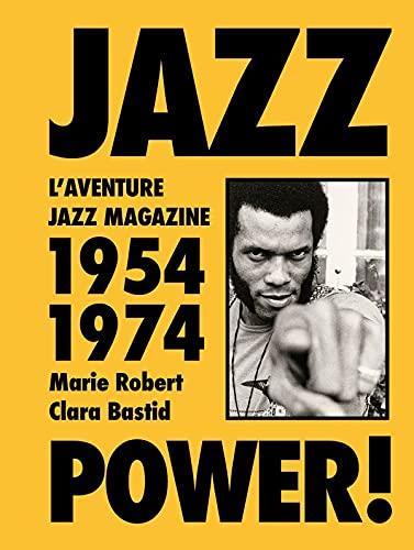 JAZZ POWER ! VINGT ANS D'AVANT-GARDE, 1954-1974 BASTID, CLARA  DELPIRE