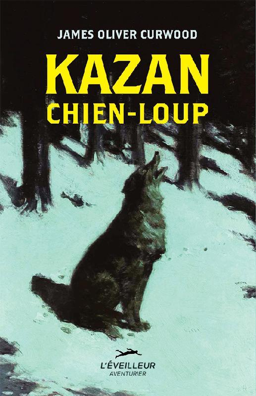 KAZAN CHIEN-LOUP CURWOOD JAMES-OLIVER FESTIN