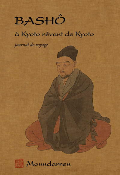 BASHO A KYOTO REVANT DE KYOTO, JOURNAL DE VOYAGE  MOUNDARREN