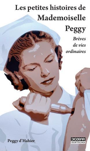 d'Hahier Peggy - LES PETITES HISTOIRES DE MLLE PEGGY. BREVES DE VIES ORDINAIRES