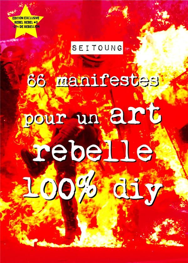 66 MANIFESTES POUR UN ART REBELLE 100% DIY