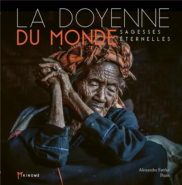 LA DOYENNE DU MONDE  -  SAGESSES ETERNELLES SATTLER/PEJAN AKINOME