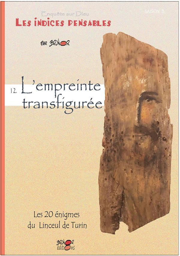 ENQUETE SUR DIEU : LES INDICES PENSABLES T.12  -  L'EMPREINTE TRANSFIGUREE : LES 20 ENIGMES DU LINCEUL DE TURIN
