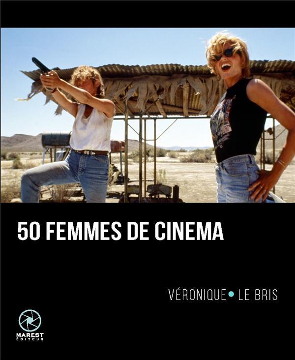 50 FEMMES DE CINEMA LE BRIS VERONIQUE MAREST