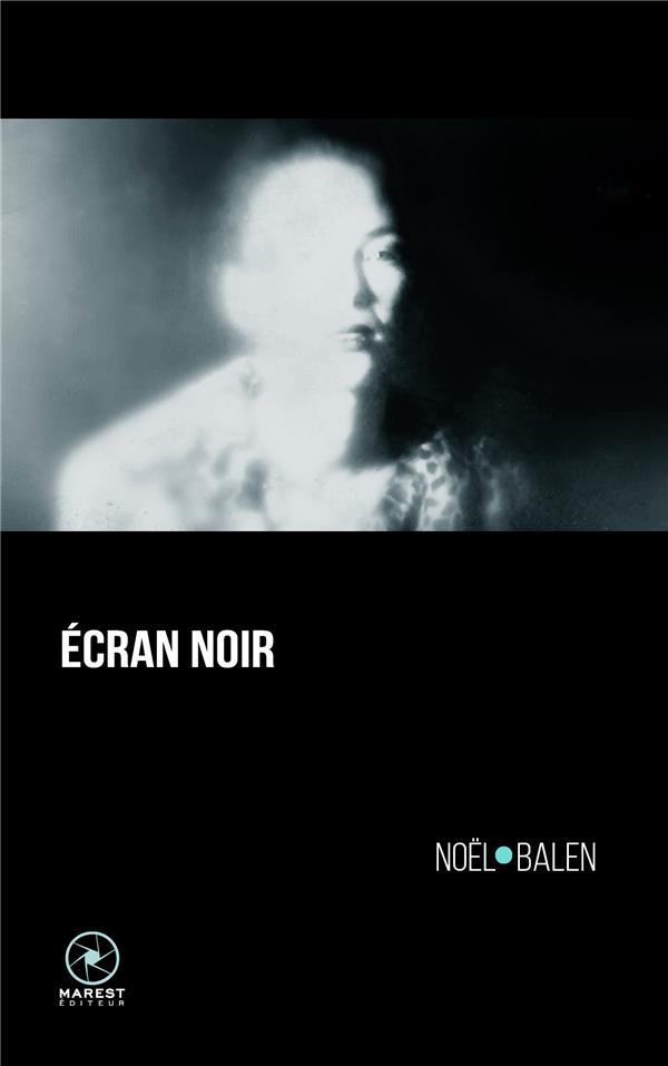 ECRAN NOIR  BALEN, NOEL MAREST