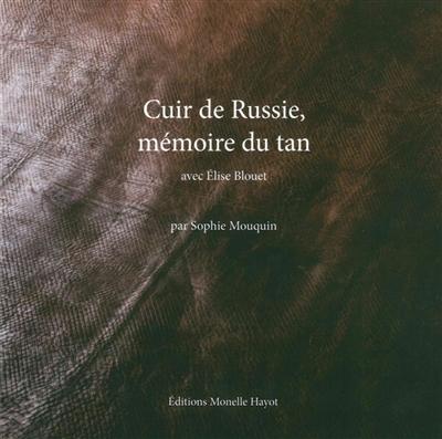CUIR DE RUSSIE, MEMOIRE DU TAN MOUQUIN SOPHIE / BLOUET ELISE HAYOT