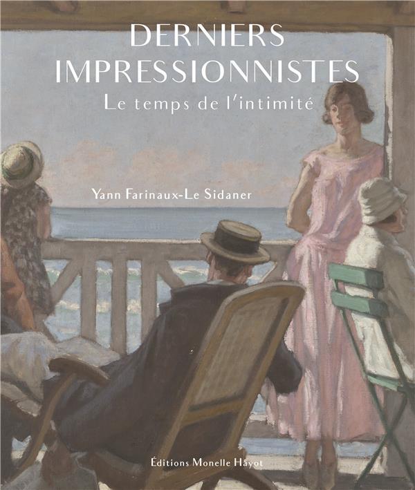 DERNIERS IMPRESSIONNISTES  -  LE TEMPS DE L'INTIMITE FARINAUX-LE SIDANER HAYOT