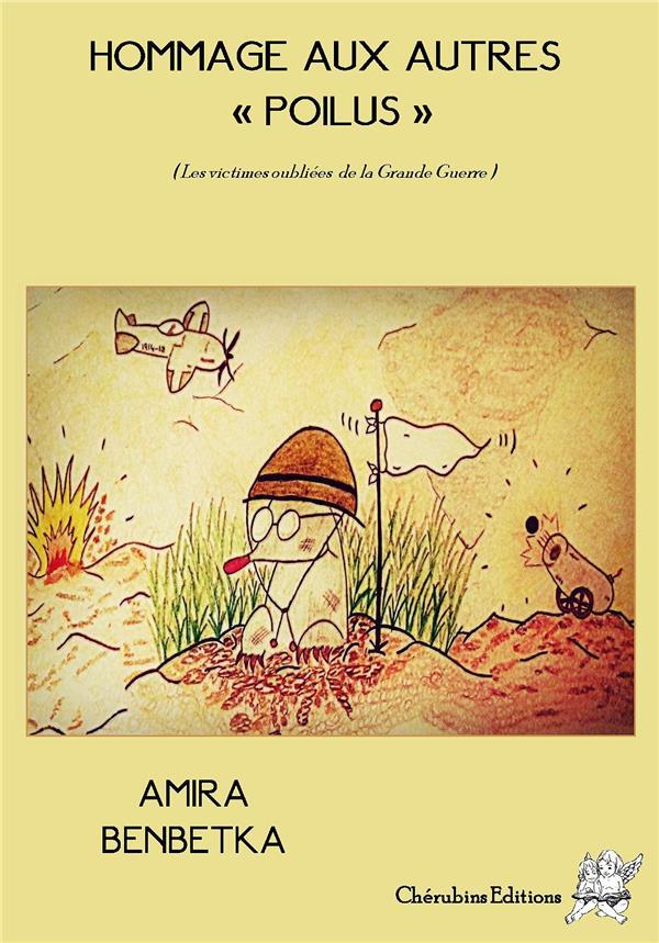 HOMMAGE AUX AUTRES POILUS  (LES VICTIMES OUBLIEES DE LA GRANDE GUERRE) Benbetka Amira Chérubins éditions