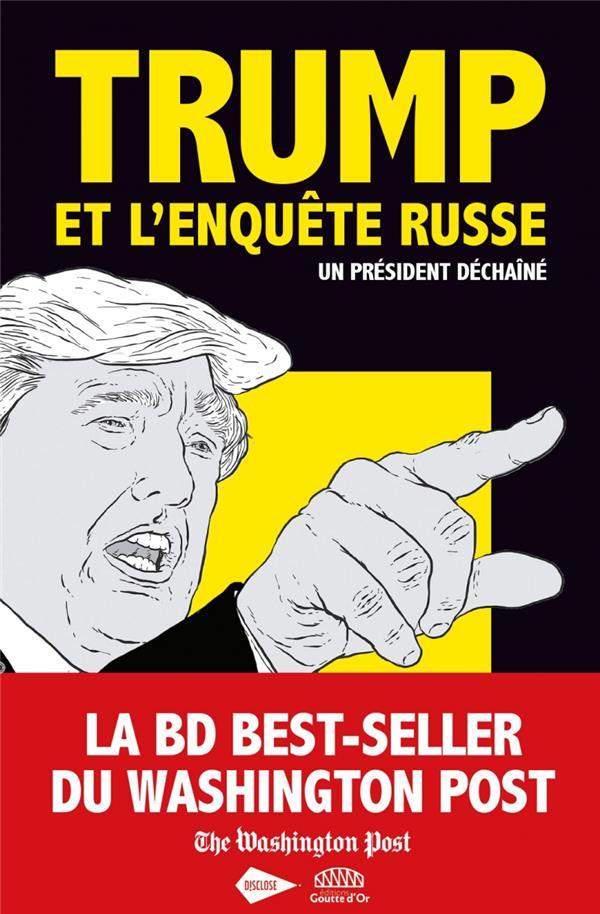 TRUMP ET L'ENQUETE RUSSE  -  UN PRESIDENT DECHAINE S. HELDERMAN/FEINDT GOUTTE DOR