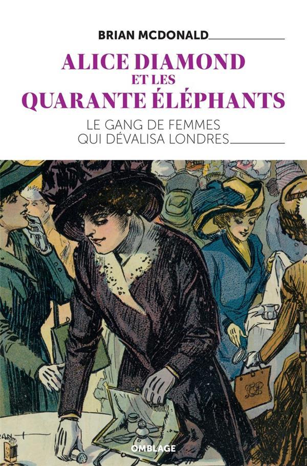 ALICE DIAMOND ET LES QUARANTE ELEPHANTS  -  LE GANG DE FEMMES QUI DEVALISA LONDRES MCDONALD BRIAN OMBLAGES