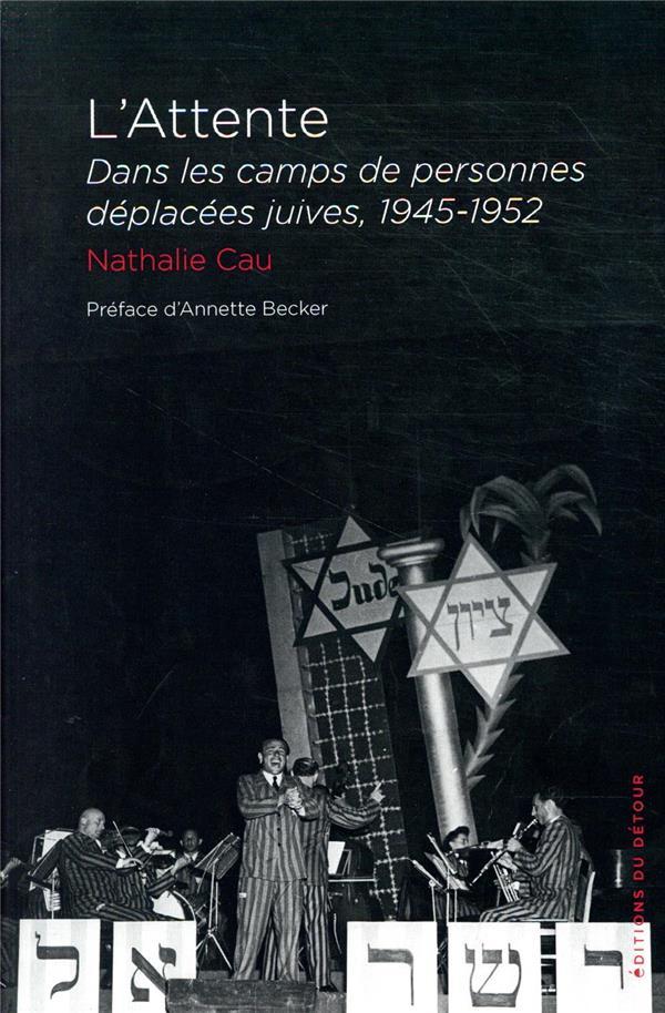 L'ATTENTE  -  DANS LES CAMPS  DE PERSONNES DEPLACEES JUIVES, 1945-1952