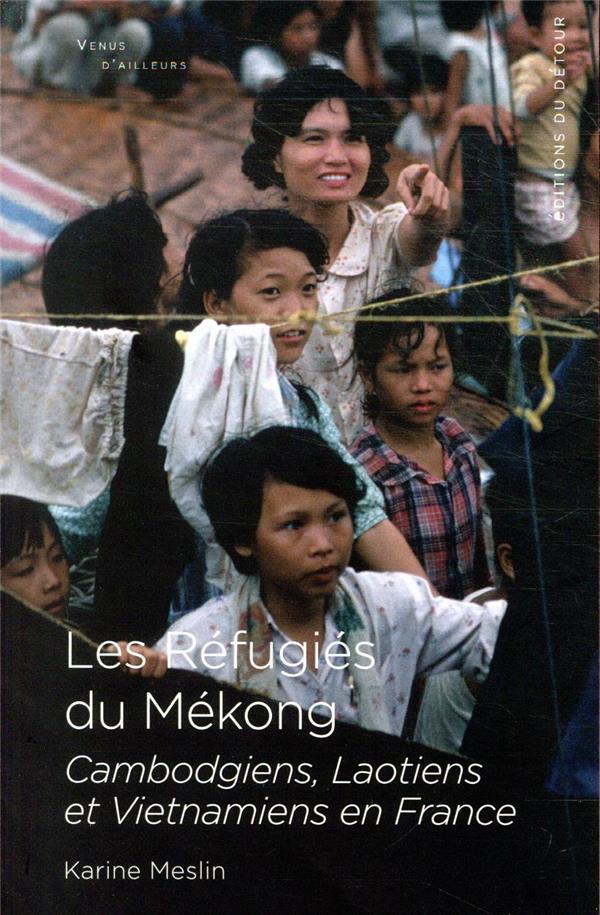 LES REFUGIES DU MEKONG  -  CAMBODGIENS, LAOTIENS ET VIETNAMIENS EN FRANCE