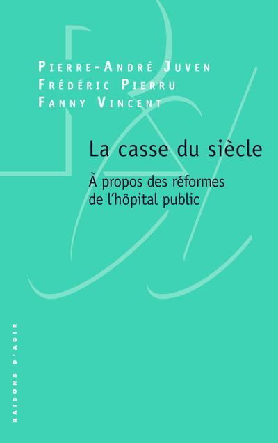 LA CASSE DU SIECLE. A PROPOS DES REFORMES DE L'HOPITAL PUBLIC.