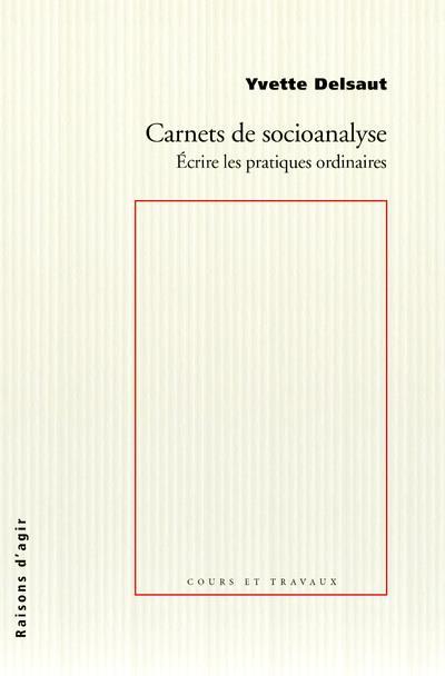 CARNETS DE SOCIOANALYSE     ECRIRE LES PRATIQUES ORDINAIRES