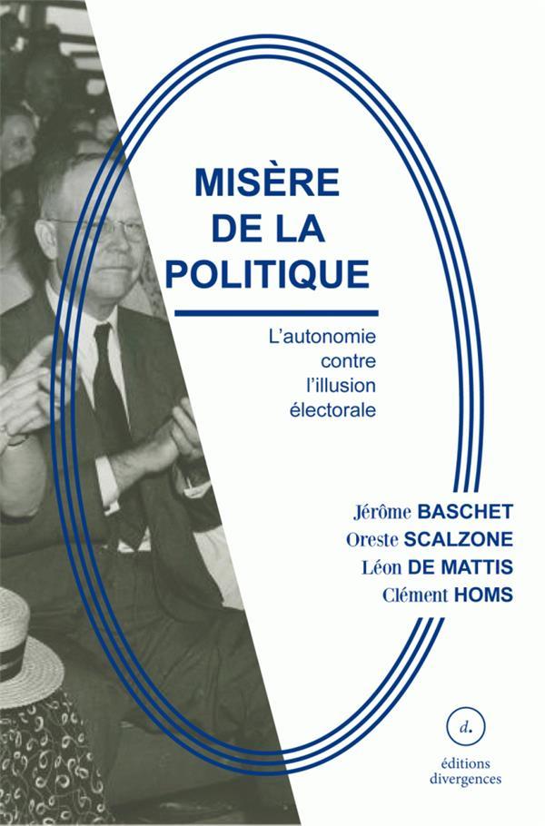 MISERE DE LA POLITIQUE - L'AUTONOMIE CONTRE L'ILLUSION ELECTORALE