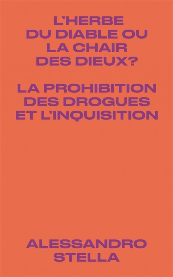 L'HERBE DU DIABLE OU LA CHAIR DES DIEUX ? LA PROHIBITION DES DROGUES ET L'INQUISITION