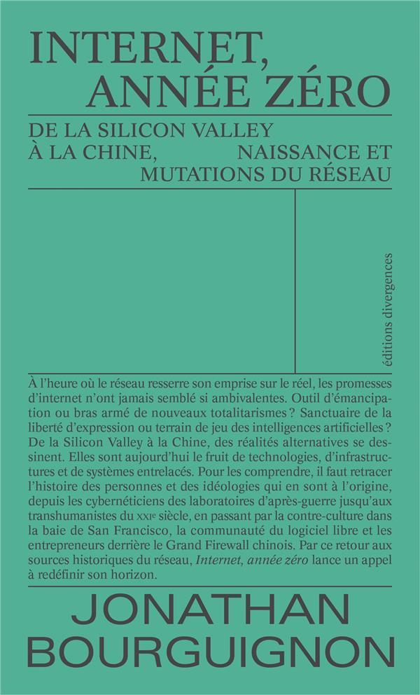 INTERNET, ANNEE ZERO  -  DE LA SILICON VALLEY A LA CHINE, NAISSANCE ET MUTATIONS DU RESEAU