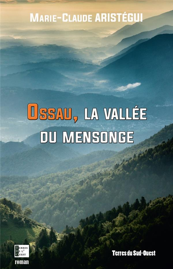 OSSAU, LA VALLEE DU MENSONGE M-C ARISTEGUY TERRES OUEST