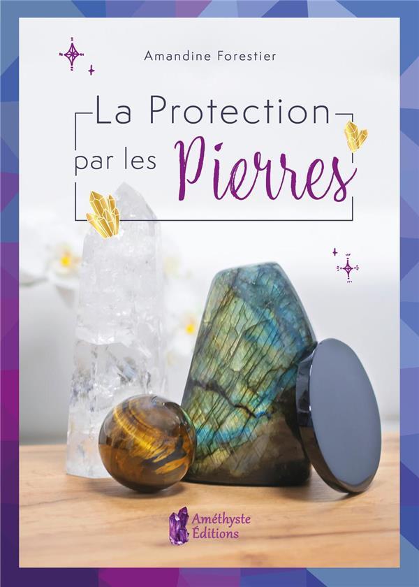 LA PROTECTION PAR LES PIERRES FORESTIER AMANDINE JATB