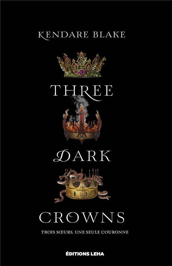 THREE DARK CROWNS BLAKE, KENDARE LEHA