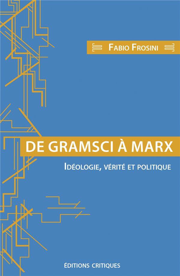 DE GRAMSCI A MARX - IDEOLOGIE, VERITE ET POLITIQUE