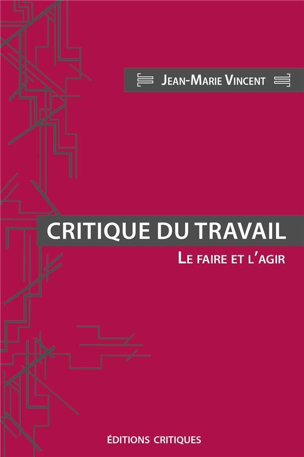 CRITIQUE DU TRAVAIL - LE FAIRE VINCENT/NEUMANN ED CRITIQUES