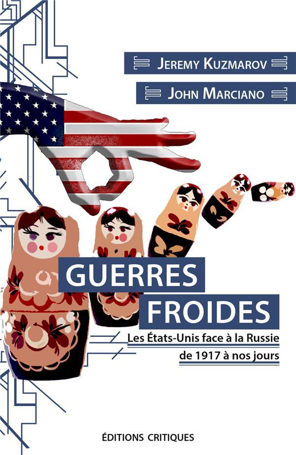 GUERRES FROIDES  -  LES ETATS-UNIS FACE A LA RUSSIE DE 1917 A NOS JOURS
