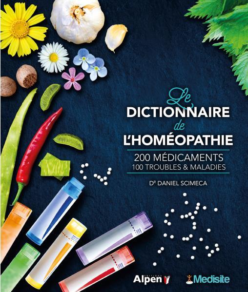 LE DICTIONNAIRE DE L'HOMEOPATHIE  -  200 MEDICAMENTS, 100 TROUBLES et MALADIES