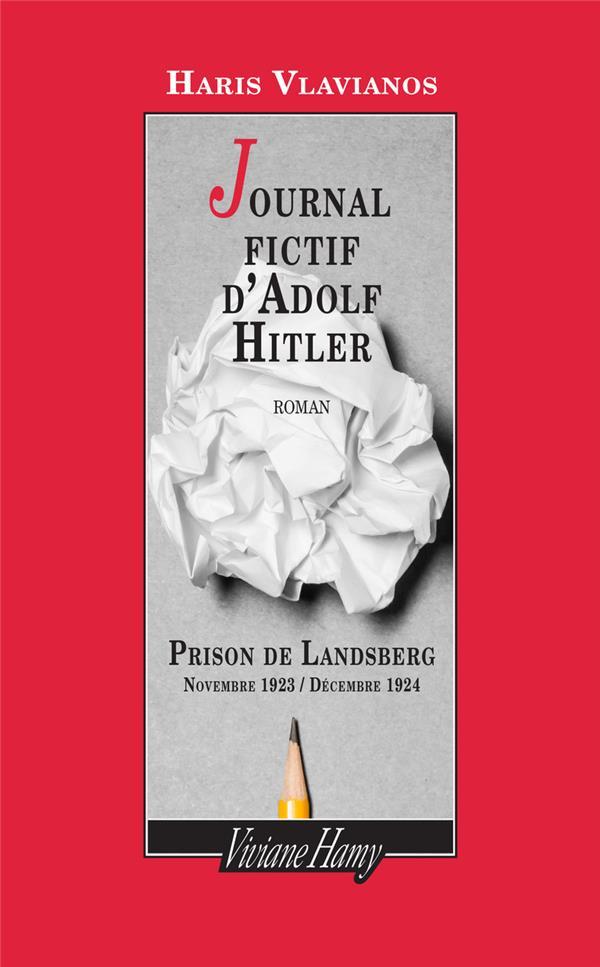 JOURNAL FICTIF D'ADOLF HITLER  -  PRISON DE LANDSBERG, NOVEMBRE 1923  DECEMBRE 1924 VLAVIANOS HARIS VIVIANE HAMY