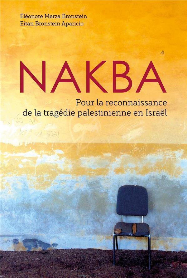 NAKBA - POUR LA RECONNAISSANCE DE LA TRAGEDIE PALESTINIENNE EN ISRAEL