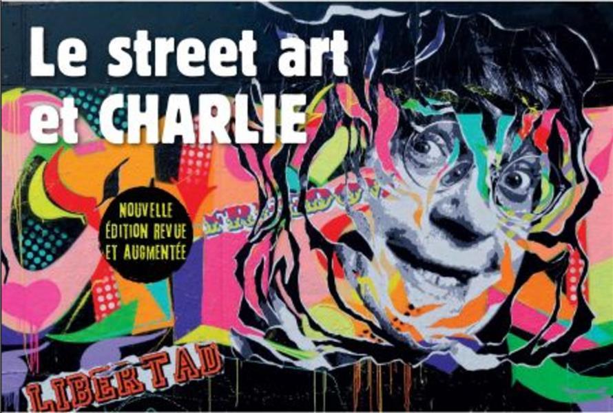 LE STREET ART ET CHARLIE  -  LA MEMOIRE DES MURS (2E EDITION)
