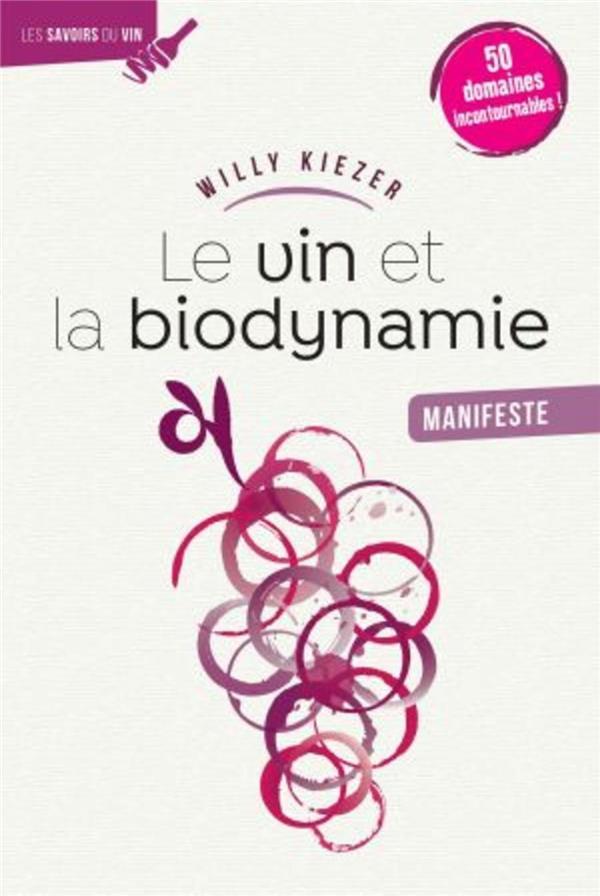 LE VIN ET LA BIODYNAMIE, MANIFESTE : 50 CUVEES INCONTOURNABLES !  KIEZER, WILLY OMNISCIENCE
