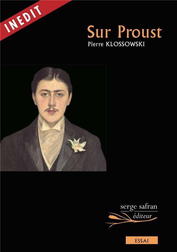 SUR PROUST KLOSSOWSKI PIERRE SERGE SAFRAN