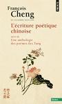 L'ECRITURE POETIQUE CHINOISE. SUIVI DE UNE ANTHOLOGIE DES POEMES DES TANG CHENG FRANCOIS SEUIL
