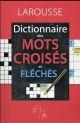 LE DICTIONNAIRE DES MOTS CROISES ET FLECHES COLLECTIF Larousse
