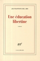 UNE EDUCATION LIBERTINE -