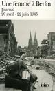 UNE FEMME A BERLIN - JOURNAL 20 AVRIL-22 JUIN 1945