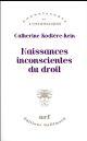 Naissances inconscientes du droit Rodière-Rein Catherine Gallimard