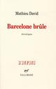 BARCELONE BRULE - CHRONIQUES DAVID MATHIEU GALLIMARD