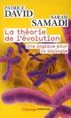 LA THEORIE DE L'EVOLUTION - UNE LOGIQUE POUR LA BIOLOGIE DAVID PATRICE FLAMMARION