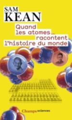 QUAND LES ATOMES RACONTENT L'HISTOIRE DU MONDE Kean Sam Flammarion