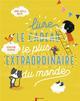 Le livre le plus extraordinaire du monde Balpe Anne-Gaëlle Père Castor-Flammarion