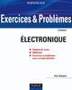 EXERCICES ET PROBLEMES D'ELECTRONIQUE - AVEC RAPPELS DE COURS ET METHODES