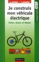 JE CONSTRUIS MON VEHICULE ELECTRIQUE - VELOS, KARTS ET MOTOS