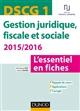 DSCG 1 - GESTION JURIDIQUE, FISCALE ET SOCIALE 20152016 - 5E EDITION - L'ESSENTIEL EN FICHES